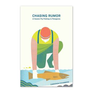 Chasing Rumor: A Season Fly Fishing in Patagonia by Cameron Chambers (Patagonia paperback book), multi (multi-000)
