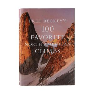 Fred Beckey's 100 Favorite North American Climbs by Fred Beckey (Patagonia published hardcover book), multi (multi-000)