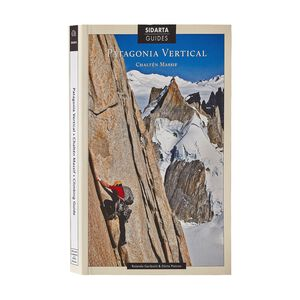 Patagonia Vertical: Chaltén Massif Climbing Guide by Rolando Garibotti & Dörte Pietron (paperback book), multi (multi-000)