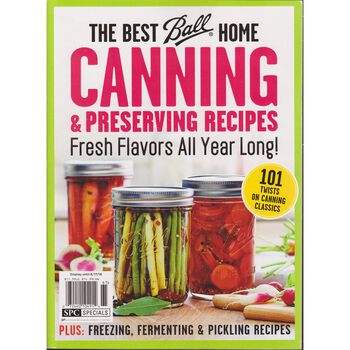 The Best Ball® Home Canning & Preserving Recipes: Fresh Flavors All Year Long