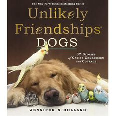 Unlikely Friendships: Dogs by Jennifer S Holland