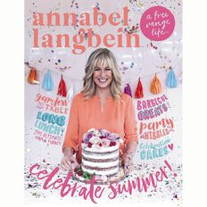 A Free Range Life: Celebrate Summer by Annabel Langbein