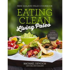 Eating Clean Living Paleo: New Zealand Paleo Cookbook by Rachel Devcich