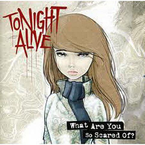 What are you so scared of? by Tonight Alive CD
