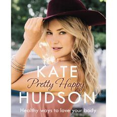 Pretty Happy: The Healthy Way To Love Your Body by Kate Hudson