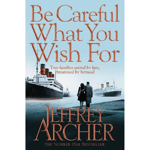 Clifton Chronicles #4 Be Careful What You Wish For by Jeffrey Archer