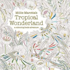 Tropical Wonderland: A Colouring Book Adventure by Millie Marotta