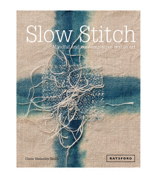 Claire Wellesley-Smith Slow Stitch Book